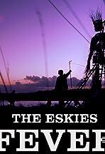 The Eskies: Fever