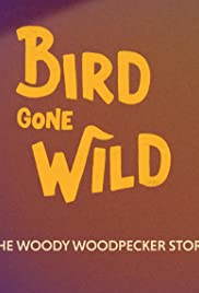 Bird Gone Wild: The Woody Woodpecker Story Poster