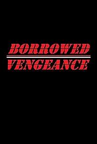 Primary photo for Borrowed Vengeance