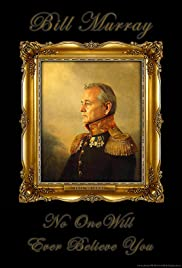 Bill Murray: No One Will Ever Believe You Poster