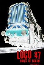 Loco 47 Rails Of Death