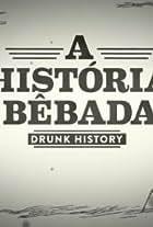 Drunk History: A Historia Bebada