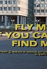 Primary photo for Fly Me- If You Can Find Me