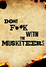 Don't F**k with the Musketeers
