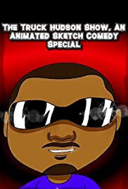 The Truck Hudson Show, An Animated Sketch Comedy Special Poster