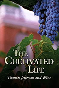 Primary photo for The Cultivated Life: Thomas Jefferson and Wine