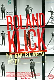 Roland Klick: The Heart Is a Hungry Hunter (2013)