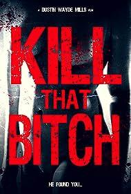 Kill That Bitch (2014) Poster - Movie Forum, Cast, Reviews