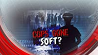 Cops Gone Soft?