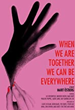 When We Are Together We Can Be Everywhere