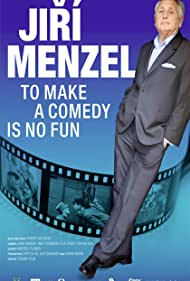 To Make a Comedy Is No Fun : Jirí Menzel (2016)