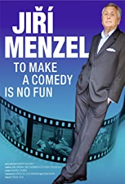 To Make a Comedy Is No Fun : Jirí Menzel Poster