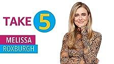Take 5 With Melissa Roxburgh