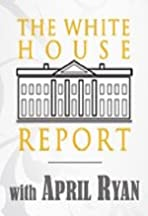 The White House Report with April Ryan