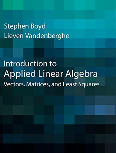 Introduction to Applied Linear Algebra: Vectors, Matrices, and Least Squares 1st Edition