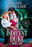 Free eBook - When only an Indecent Duke Will Do