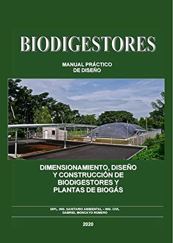 Dimensionamiento y diseño de biodigestores y plantas de biogas : Biodigestores - manual de diseño (Version 2020)
