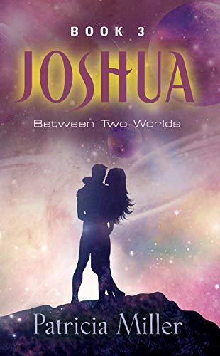 Joshua: Between Two Worlds (Joshua Trilogy Book 3)