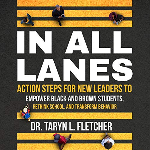 In All Lanes: Action Steps for New Leaders to Empower Black andBrown Students