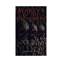 Martyr of the Catacombs: A Tale of Ancient Rome Kindle Edition Deals