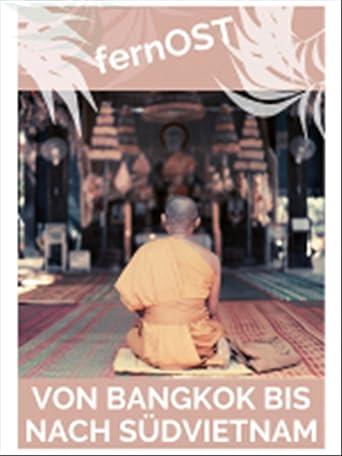 fernOst - Von Berlin nach Tokio - Von Bangkok bis nach Südvietnam