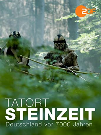 Tatort Steinzeit - Deutschland vor 7000 Jahren