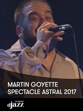 Martin Goyette - Spectacle Astral 2017