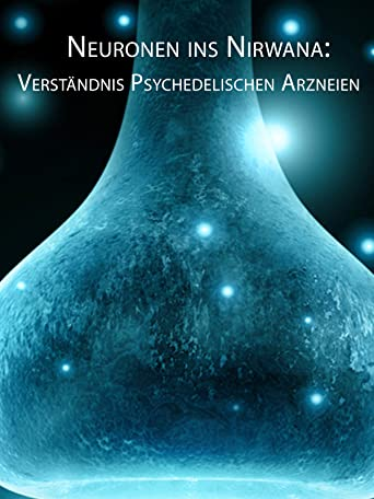 Neuronen ins Nirwana: Verständnis Psychedelischen Arzneien (Neurons to Nirvana: Understanding Psychedelic Medicines)