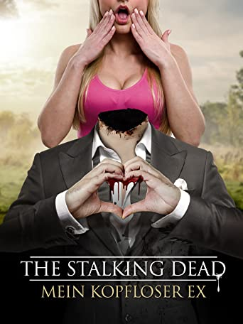The Stalking Dead - Mein kopfloser Ex