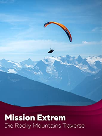 Mission Extrem - Die Rocky Mountains Traverse