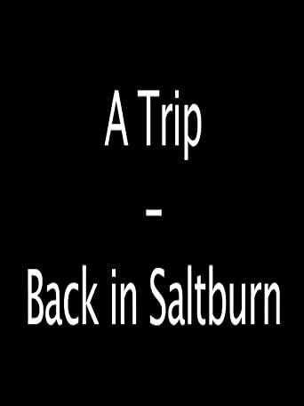 A Trip - Back in Saltburn
