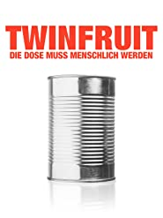 Twinfruit - Die Dose muss menschlich werden