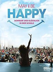 MAY I BE HAPPY - Achtsam und glücklich in der Schule