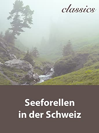 Waidwerk Classics - Seeforellen in der Schweiz