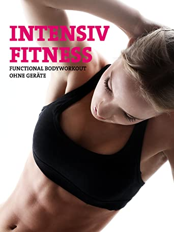 Intensiv Fitness: Functional Bodyworkout ohne Geräte