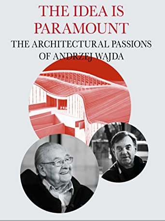 The Idea Is Paramount - The Architectural Passions Of Andrzej Wajda [OmeU]