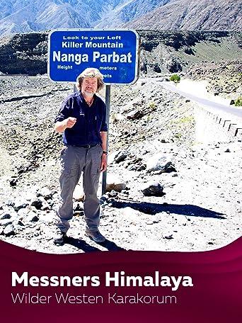 Messners Himalaya - Wilder Westen Karakorum