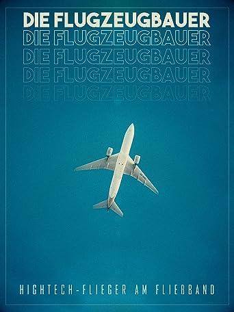 Die Flugzeugbauer - Hightech-Flieger am Fließband