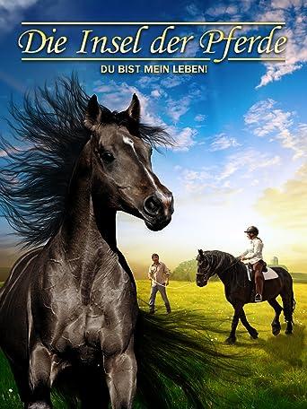 Die Insel der Pferde: Du bist mein Leben!