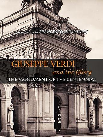 Giuseppe Verdi and the Glory - The Monument of the Centennial [OV]