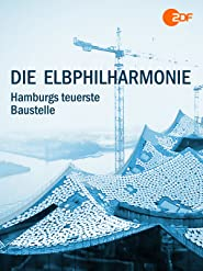 Die Elbphilharmonie - Hamburgs teuerste Baustelle