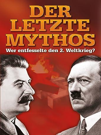 Der letzte Mythos - Wer entfesselte den 2. Weltkrieg?