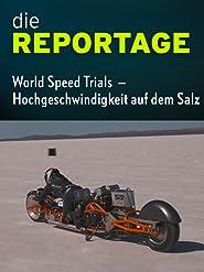 Die Reportage: World Speed Trials - Hochgeschwindigkeit auf dem Salz