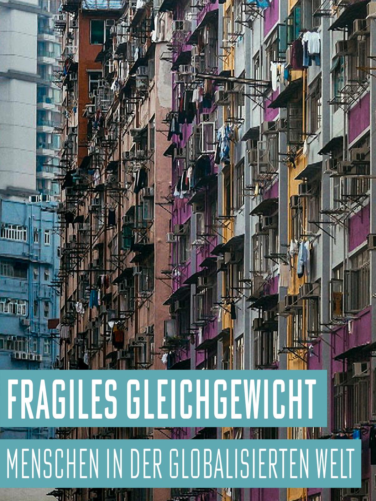 Fragiles Gleichgewicht - Menschen in der globalisierten Welt