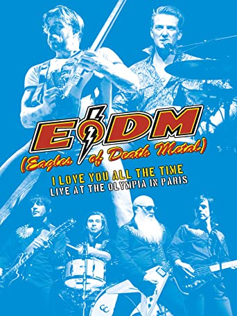 Eagles of Death Metal: I Love You All the Time: Live At the Olympia Paris