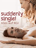 Suddenly Single - Alles auf Neu