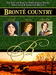 Brontë Country: The Life and Times of Three Famous Sisters, Emily, Anne & Charlotte Brontë [OV]