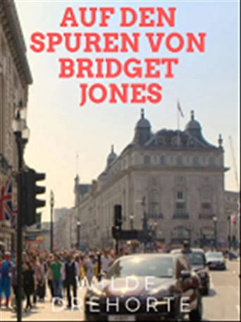 Wilde Drehorte - Auf den Spuren von Bridget Jones
