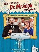 Wie soll man Dr. Mrácek ertränken? oder Das Ende der Wassermänner in Böhmen