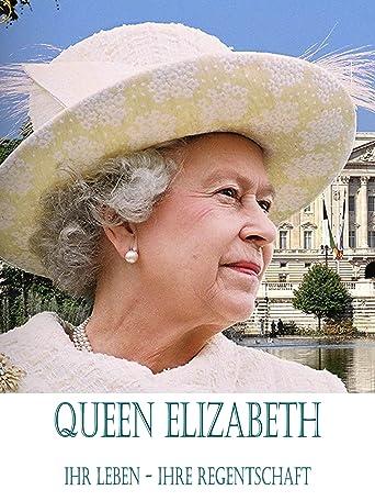 Queen Elizabeth II - Ihr Leben, ihre Regentschaft